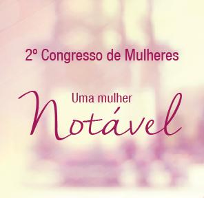 2º Congresso de Mulheres – Uma mulher notável